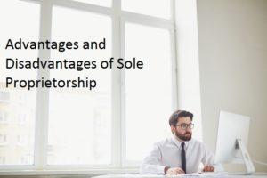 Advantages and Disadvantages in Sole Proprietorship