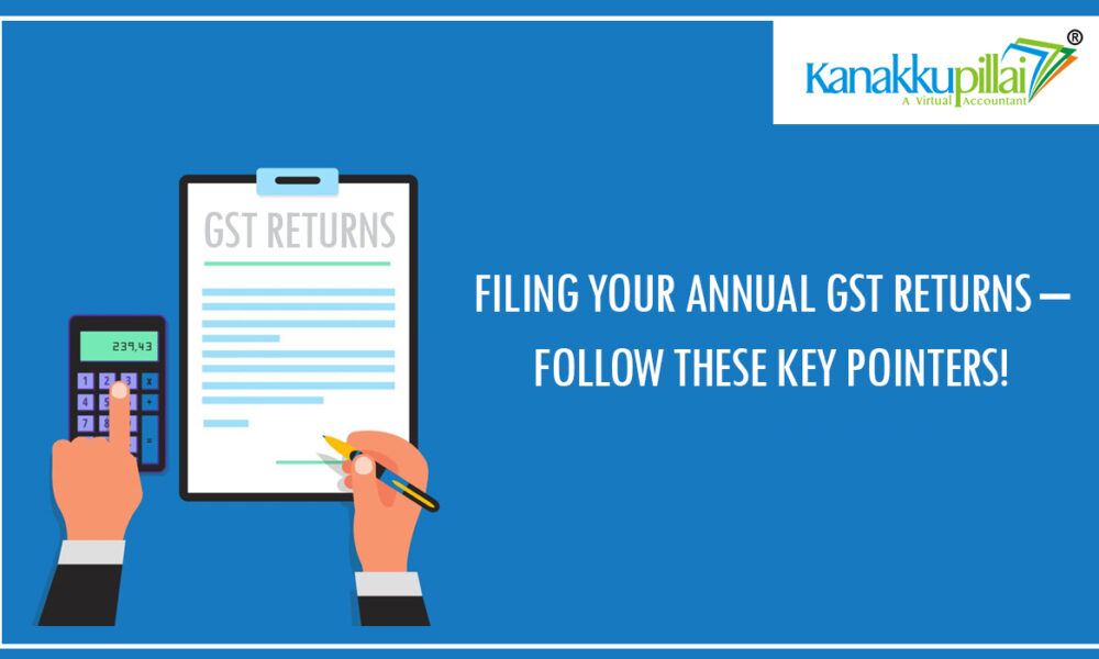 Filing your Annual GST Returns – Follow these Key Pointers!