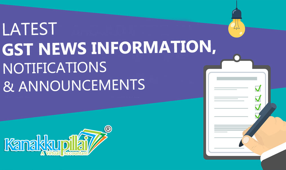 All Latest GST Return Filing Updates, News, Information, Notifications & Announcements India