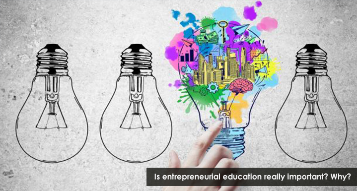 Is entrepreneurial education really important? Why?