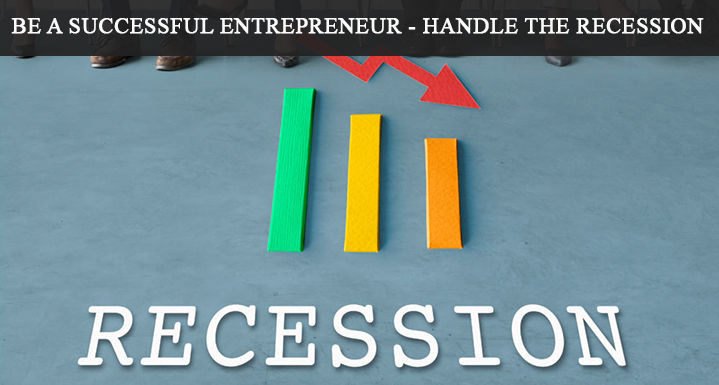 Be-a-Successful-Entrepreneur-Handle-the-Recession