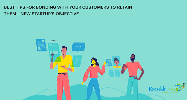 Best Tips For Bonding With Your Customers to Retain Them – New Startup's Objective