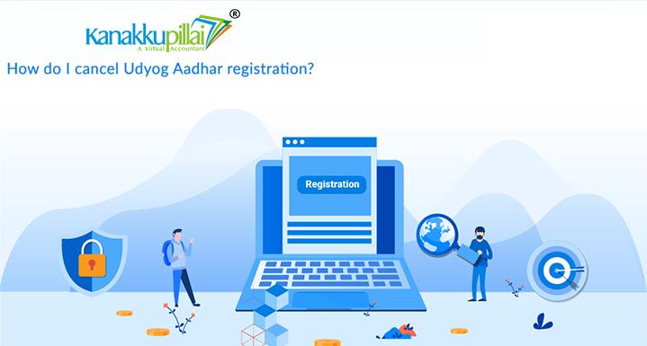 How do I cancel Udyog Aadhar registration?