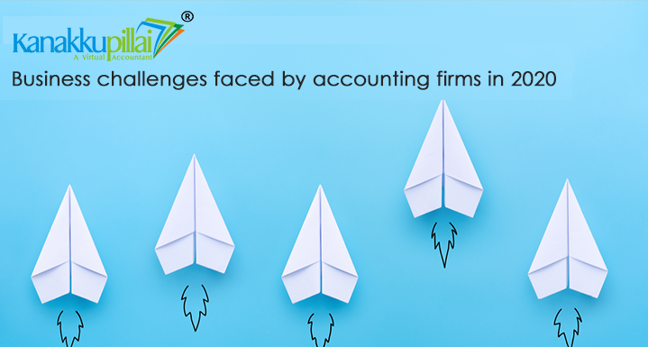 2020 Business challenges for Top accounting firms in India – Kanakkupillai