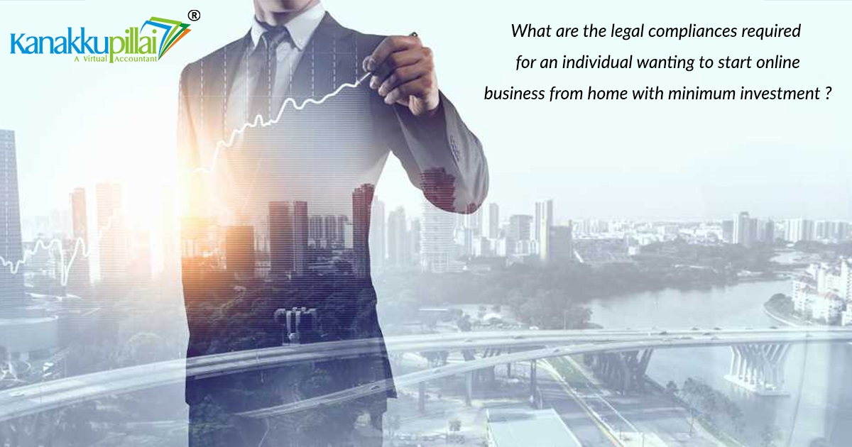 What-are-the-legal-compliances-required-for-an-individual-wanting-to-start-online-business-from-home-with-minimum-investment
