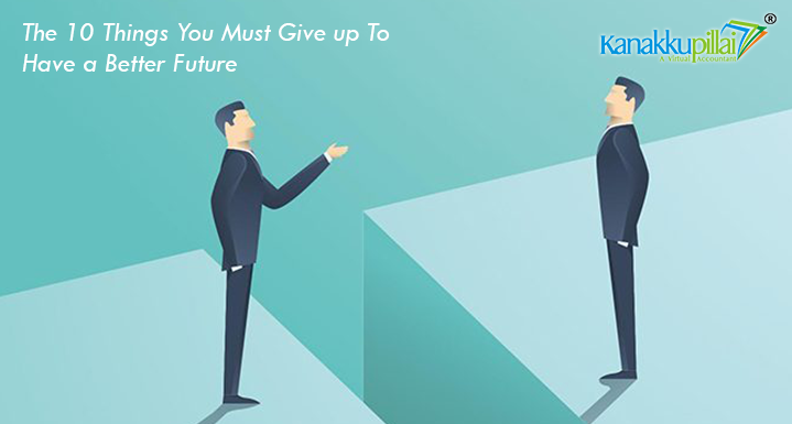 10 Things You Must Give up To Have a Better Future