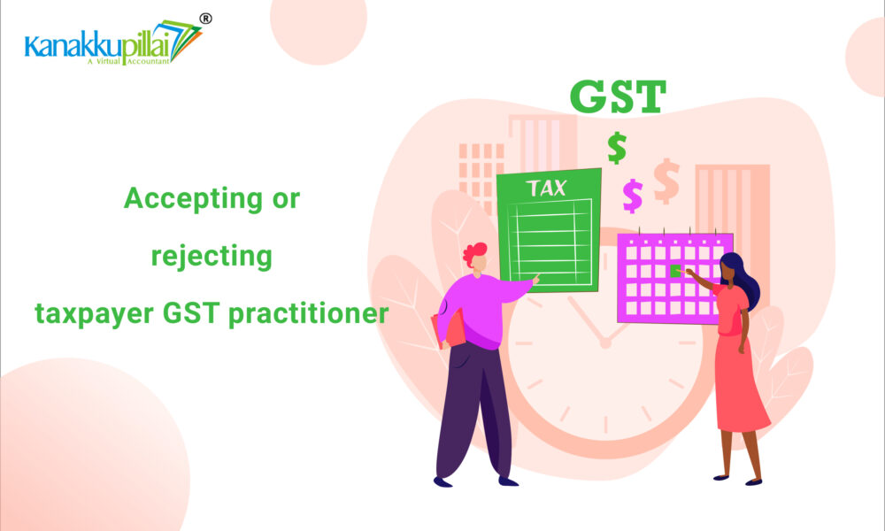 Accepting or Rejecting a Taxpayer – GST practitioner