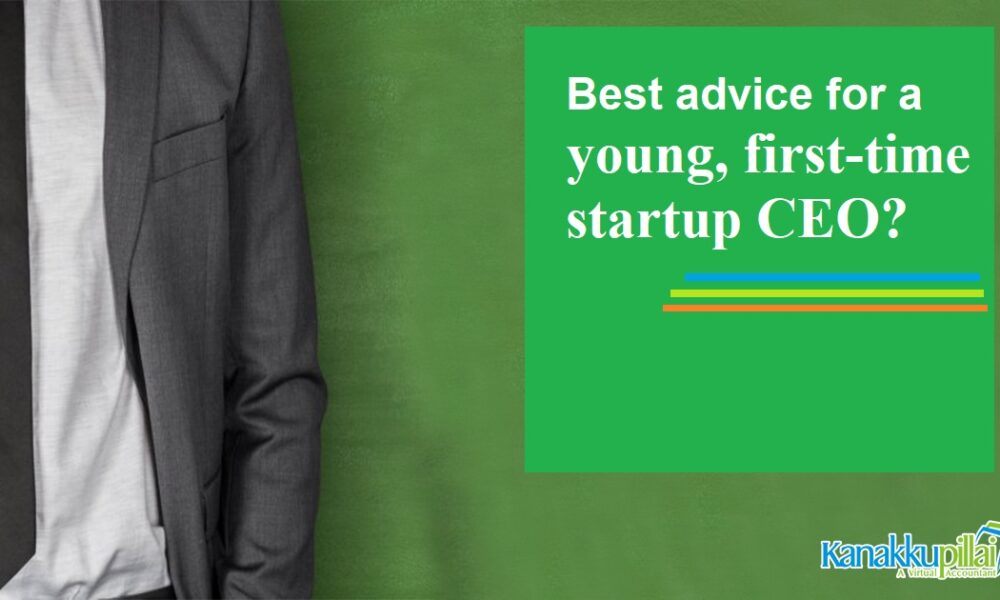 What is the best advice for a young, first-time startup CEO?