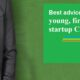 What-is-the-best-advice-for-a-young-first-time-startup-CEO
