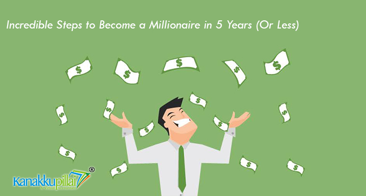 6 Incredible Steps to Become a Millionaire in 5 Years (Or Less)