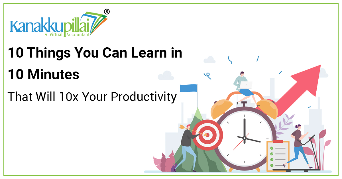 10 Things You Can Learn in 10 Minutes That Will 10x Your Productivity