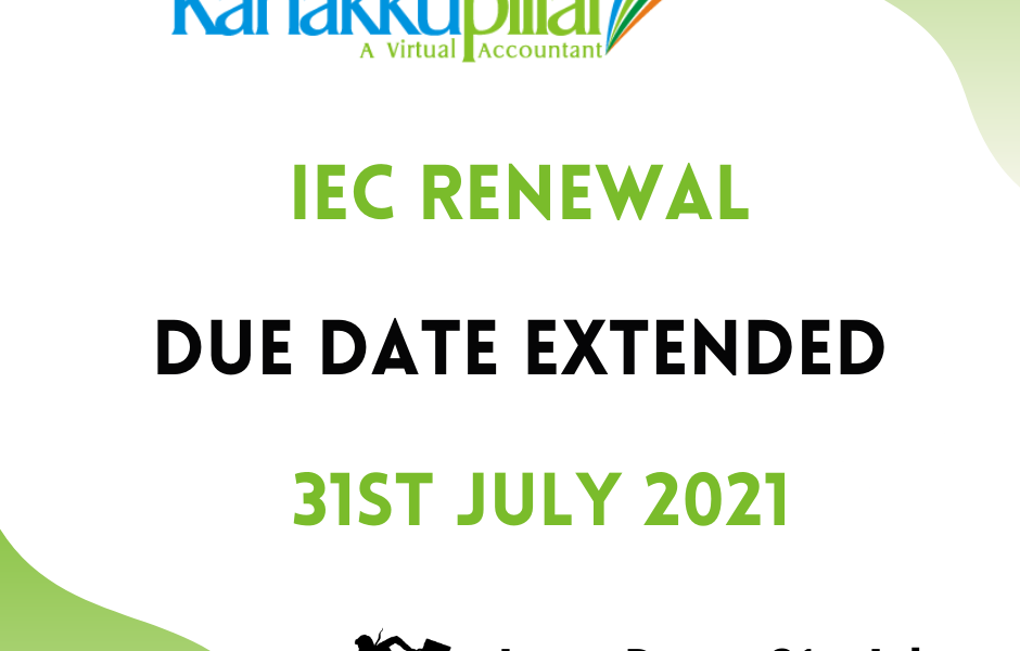 IEC Code Renewal Due Date extended to 31st July 2021