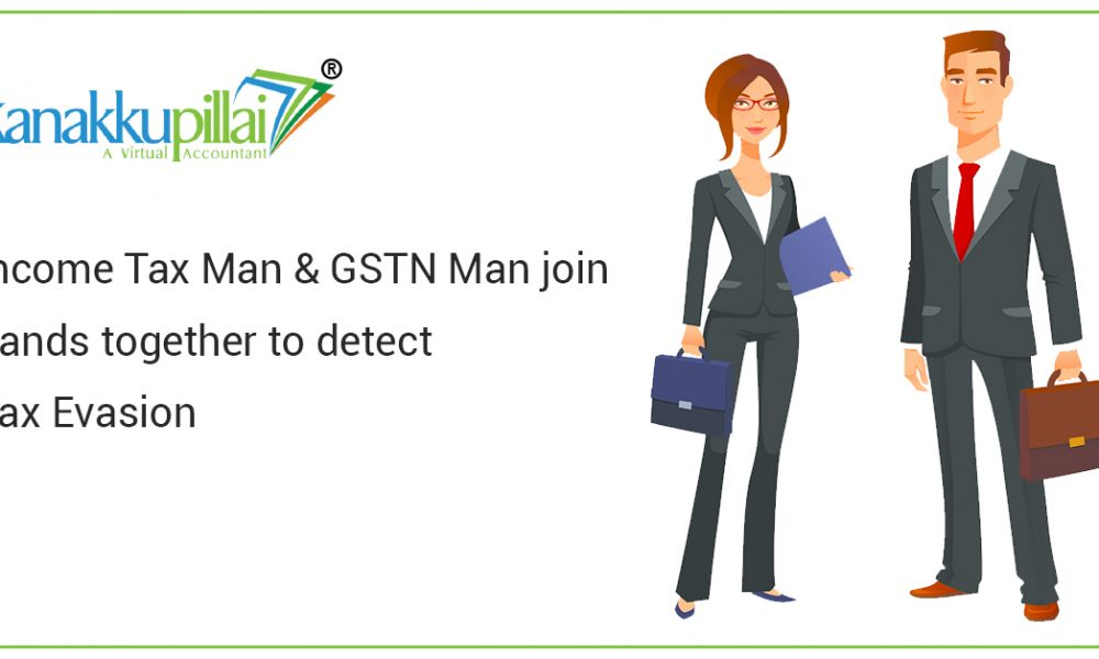 Income Tax Man & GSTN Man join hands together to detect Tax Evasion