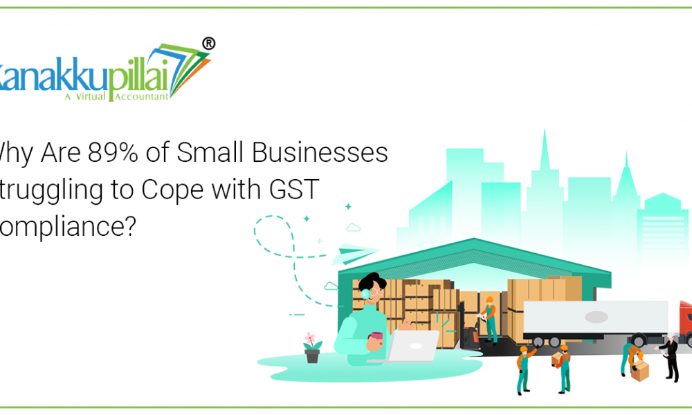 Why Are 89% of Small Businesses Struggling to Cope with GST Compliance?