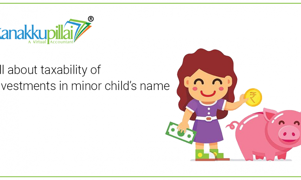 All about taxability of investments in minor child's name