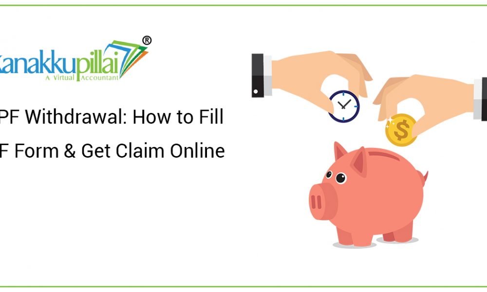 EPF Withdrawal: How to Fill PF Form & Get Claim Online