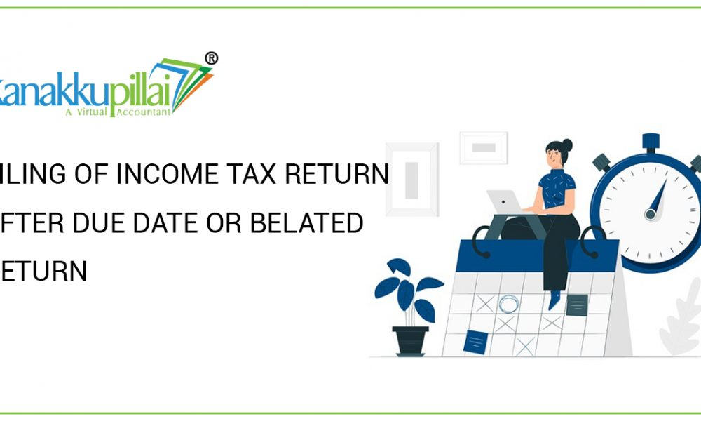 FILING OF INCOME TAX RETURN AFTER DUE DATE OR BELATED RETURN