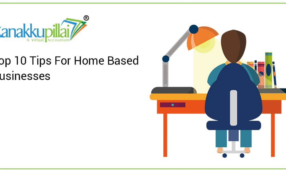 Top 10 Tips For Home Based Businesses