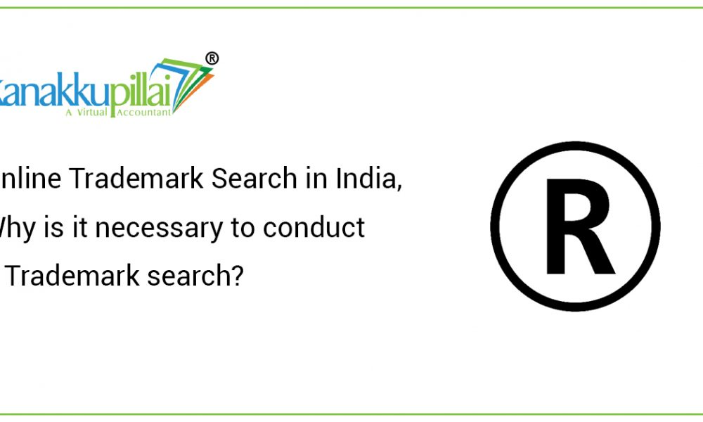 Online Trademark Search in India, Why is it necessary to conduct a Trademark search?
