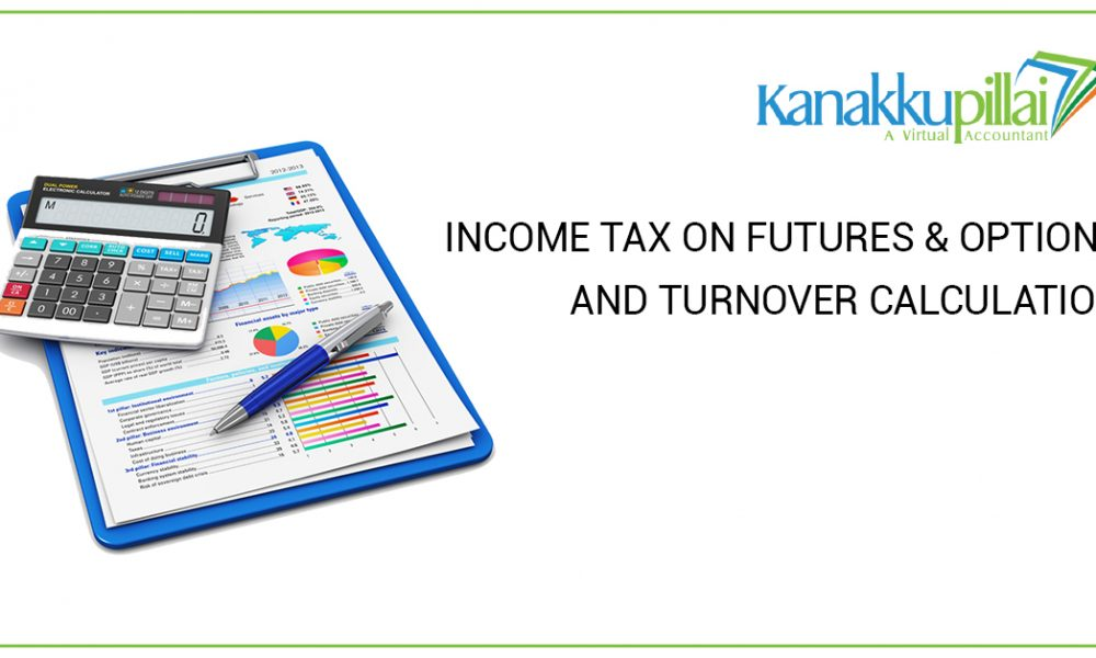 INCOME TAX ON FUTURES & OPTIONS AND TURNOVER CALCULATION