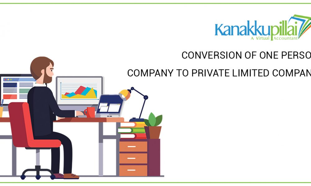 CONVERSION OF ONE PERSON COMPANY TO PRIVATE LIMITED COMPANY