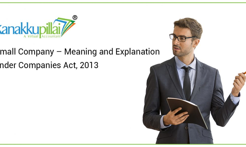 Small Company – Meaning and Explanation under Companies Act, 2013