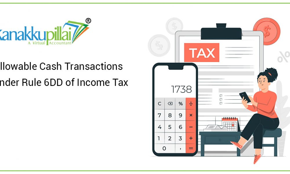 Allowable Cash Transactions under Rule 6DD of Income Tax